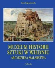 Arkady Dorota Folga-Januszewska Arcydzieła malarstwa Muzeum Historii Sztuki w Wiedniu
