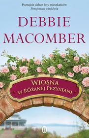 Wydawnictwo Literackie Debbie Macomber Wiosna w Różanej Przystani