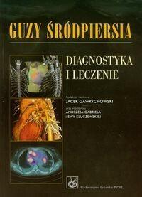 Wydawnictwo Lekarskie PZWL Guzy śródpiersia Diagnostyka i leczenie - Wydawnictwo Lekarskie PZWL