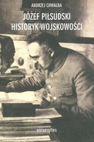 Józef Piłsudski Historyk wojskowości - Andrzej Chwalba