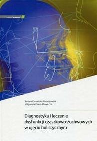 MEDYCYNA PRAKTYCZNA Diagnostyka i leczenie dysfunkcji czaszkowo-żuchwowych w ujęciu holistycznym - Czerwińska-Niezabitowska Barbara, Kulesa-Mrowiecka Małgorzata