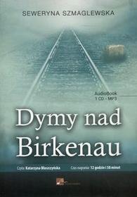 Aleksandria Seweryna Szmaglewska Dymy nad Birkenau. Audiobook