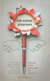 Jak zostać pisarzem - Urszula Glensk, Marcin Hamkało, Karol Maliszewski, Leszek Pułka, Urbaniak Paweł, Andrzej Zawada