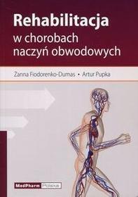 Rehabilitacja w chorobach naczyń obwodowych - Fiodorenko-Dumas Żanna, Pupka Artur