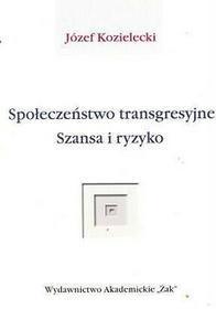 Społeczeństwo transgresyjne. Szansa i ryzyko - Józef Kozielecki