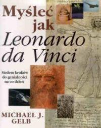 Rebis Myśleć jak Leonardo da Vinci - Gelb Michael J.