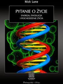 Nick Lane Pytanie o życie Energia,ewolucja i pochodzenie życia e-book)
