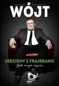 Sine Qua Non Janusz Wójcik, Przemysław Ofiara Wójt. Jedziemy z frajerami! Całe moje życie