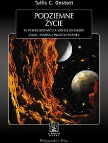 Tullis C. Onstott Podziemne życie W poszukiwaniu ukrytej biologii Ziemi,Marsa i innych planet e-book)