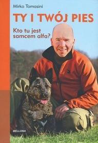 Bellona Ty i twój pies. Kto tu jest samcem alfa? - Mirko Tomasini