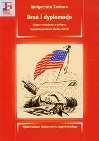 Wydawnictwo Uniwersytetu Jagiellońskiego Broń i dyplomacja. Eksport uzbrojenia w polityce zagranicznej Stanów Zjednoczonych - Zachara Małgorzata