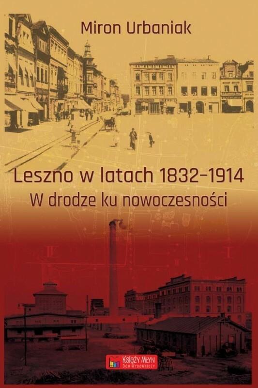 Księży Młyn Leszno w latach 1832-1914 W drodze ku nowoczesności - Miron Urbaniak