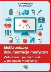 Elektroniczna dokumentacja medyczna - Wdrożenie i prowadzenie w placówce medycznej - Paweł Piecuch, Krzysztof Nyczaj