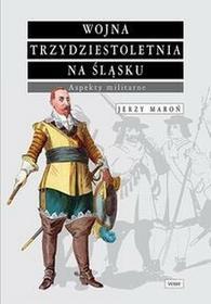WAW Wojna trzydziestoletnia na Śląsku Aspekty militarne - Jerzy Maroń