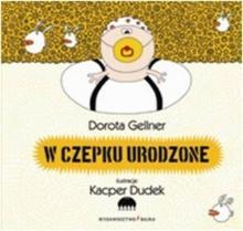 Bajka W czepku urodzone - Dorota Gellner