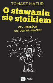 Dom Wydawniczy PWN O stawaniu się stoikiem - Tomasz Mazur