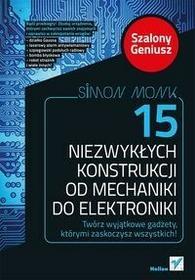 Helion 15 niezwykłych konstrukcji od mechaniki do elektroniki - Simon Monk