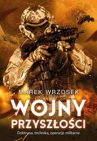 Wojny przyszłości Doktryna technika operacje militarne MAREK WRZOSEK