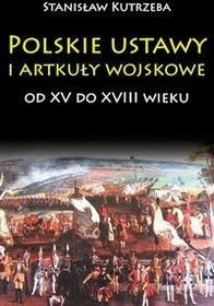 Napoleon V Polskie ustawy i artykuły wojskowe od XV do XVIII wieku - Stanisław Kutrzeba