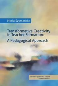 WAM Maria Szymańska Transformative Creativity in Teacher Formation. A Pedagogical Approach