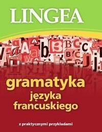 LINGEA Gramatyka języka francuskiego z praktycznymi przykładami - Praca zbiorowa