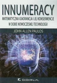Innumeracy Matematyczna ignorancja i jej konsekwencje w dobie nowoczesnej technologii - Paulos John Allen