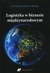 Logistyka w biznesie międzynarodowym Piotr Banaszyk Elżbieta Gołembska