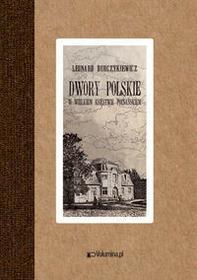 Volumina.pl Dwory polskie w Wielkiem Księstwie Poznańskiem - Durczykiewicz Leonard
