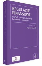 Rogowski Wojciech Regulacje finansowe. FinTech - nowe instrumenty finansowe - resolution - mamy na stanie, wyślemy natychmiast