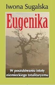 Rozpisani.pl Eugenika. W poszukiwaniu istoty niemieckiego totalitaryzmu - IWONA SUGALSKA