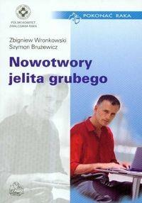 Wydawnictwo Lekarskie PZWL Nowotwory jelita grubego, Pokonać raka - Zbigniew Wronkowski, Szymon Brużewicz