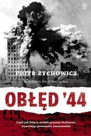 Rebis Obłęd 44. Czyli jak Polacy zrobili prezent Stalinowi, wywołując Powstanie Warszawskie - Piotr Zychowicz