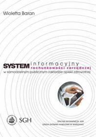 Baran Wioletta System informacyjny rachunkowości zarządczej w samodzielnym publicznym zakładzie opieki zdrowotnej - dostępny od ręki, natychmiastowa wysyłka