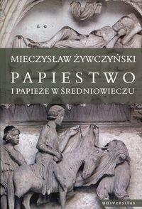 Universitas Papiestwo i papieże w średniowieczu - Mieczysław Żywczyński