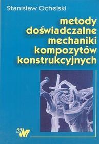 Metody doświadczalne mechaniki kompozytów konstrukcyjnych - Ochelski Stanisław