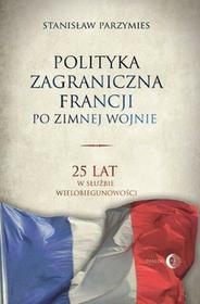 Polityka zagraniczna Francji po zimnej wojnie - Stanisław Parzymies