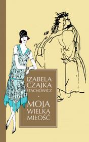 Izabela Czajka Stachowicz Moja wielka miłość