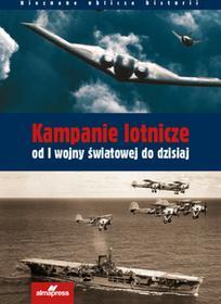 Chant Chris, Davies Steve, Eden Paul E. Kampanie lotnicze od I wojny światowej do dzisiaj - dostępny od ręki, natychmiastowa wysyłka