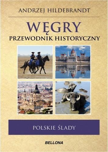 Bellona Węgry Polskie ślady Przewodnik historyczny - Andrzej Hildebrandt