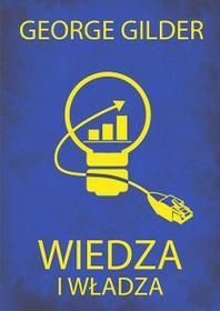 Zysk i S-ka Wiedza i władza Informacyjna teoria kapitalizmu i wywołana przez nią rewolucja - George Gilder