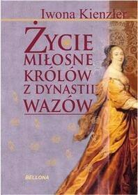 Życie miłosne królów z dynastii Wazów - Iwona Kienzler