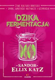 Vivante Dzika fermentacja. Żywe kultury bakterii. Smak, wartości odżywcze i rzemiosło - SANDOR ELLIX KATZ
