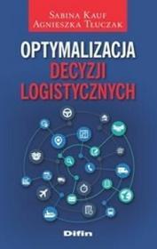 Difin Optymalizacja decyzji logistycznych - Sabina Kauf, Agnieszka Tłuczak