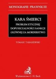 Tabaszewski Tomasz Kara śmierci. problem etycznej dopuszczalności sankcji głównej za morderstwo - mamy na stanie, wyślemy natychmiast