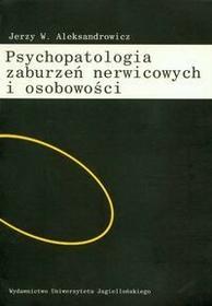 Wydawnictwo Uniwersytetu Jagiellońskiego Jerzy W. Aleksandrowicz Psychopatologia zaburzeń nerwicowych i osobowości
