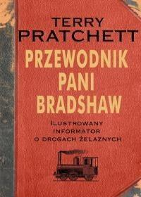 Prószyński Przewodnik pani Bradshaw. Ilustrowany informator o drogach żelaznych - Terry Pratchett