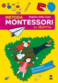 RM Metoda Montessori w domu. 80 zabaw edukacyjnych - Delphine Gilles Cotte