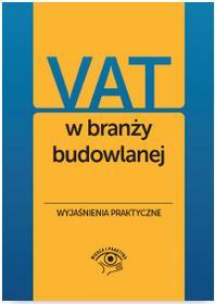 VAT w branży budowlanej. Wyjaśnienia praktyczne - Opracowanie zbiorowe
