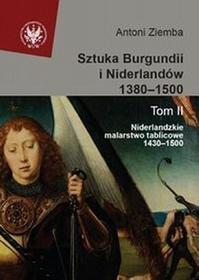 Sztuka Burgundii i Niderlandów 1380-1500 t.2 Niderlandzkie malarstwo tablicowe 1430-1500 - Antoni Ziemba