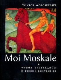 Moi Moskale - Wiktor Woroszylski